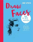 Cover-Bild zu Spicer, Jake: Draw Faces in 15 Minutes