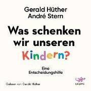 Cover-Bild zu Hüther, Gerald: Was schenken wir unseren Kindern?