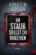 Cover-Bild zu Im Staub sollst du kriechen (eBook) von Adler, Kristin