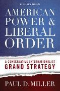 Cover-Bild zu American Power and Liberal Order (eBook) von Miller, Paul D.