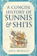 Cover-Bild zu A Concise History of Sunnis and Shi'is (eBook) von Mchugo, John