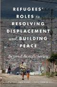Cover-Bild zu Refugees' Roles in Resolving Displacement and Building Peace (eBook) von Bradley, Megan (Hrsg.)