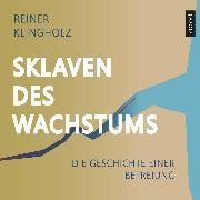 Cover-Bild zu Klingholz, Reiner: Sklaven des Wachstums - die Geschichte einer Befreiung (Audio Download)