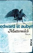 Cover-Bild zu Aubyn, Edward St: Muttermilch (eBook)
