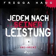Cover-Bild zu Jedem nach seiner Leistung - Uni-Krimi (Ungekürzt) (Audio Download) von Haug, Frigga