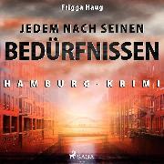 Cover-Bild zu Jedem nach seinen Bedürfnissen - Hamburg-Krimi (Ungekürzt) (Audio Download) von Haug, Frigga