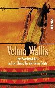 Cover-Bild zu Wallis, Velma: Das Vogelmädchen und der Mann, der der Sonne folgte (eBook)