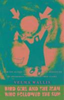 Cover-Bild zu Wallis, Velma: Bird Girl and the Man Who Followed the Sun