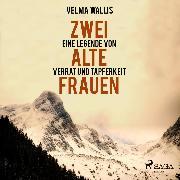 Cover-Bild zu Wallis, Velma: Zwei alte Frauen - Eine Legende von Verrat und Tapferkeit (Ungekürzt) (Audio Download)