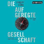 Cover-Bild zu Die aufgeregte Gesellschaft (Audio Download) von Hübl, Philipp
