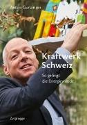 Cover-Bild zu Kraftwerk Schweiz von Gunzinger, Anton