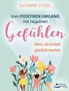 Cover-Bild zu Vom positiven Umgang mit negativen Gefühlen von Steidl, Susanne