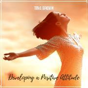 Cover-Bild zu Brown, Tina: Developing a Positive Attitude (Audio Download)