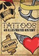 Cover-Bild zu Brown, Tina: Tattoos: An Illustrated History