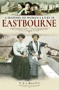 Cover-Bild zu Brown, Tina: A History of Women's Lives in Eastbourne (eBook)