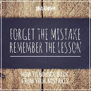 Cover-Bild zu Brown, Tina: Forget the Mistake, Remember the Lesson: How to Bounce Back from Your Mistakes (Audio Download)