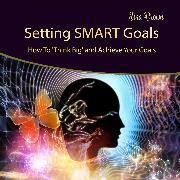Cover-Bild zu Brown, Tina: Setting Smart Goals: How to Think Big and Achieve Your Goals (Audio Download)