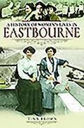 Cover-Bild zu Brown, Tina: A History of Women's Lives in Eastbourne