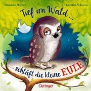 Cover-Bild zu Weber, Susanne: Tief im Wald ... schläft die kleine Eule