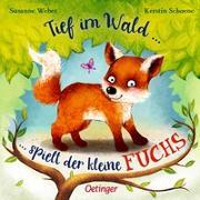 Cover-Bild zu Weber, Susanne: Tief im Wald ... spielt der kleine Fuchs