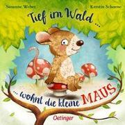 Cover-Bild zu Weber, Susanne: Tief im Wald... wohnt die kleine Maus