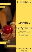 Cover-Bild zu Grimm, Wilhelm: Grimm's Fairy Tales: Complete and Illustrated (eBook)