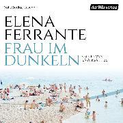 Cover-Bild zu Frau im Dunkeln (Audio Download) von Ferrante, Elena