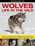 Cover-Bild zu Green, Jen: Exploring Nature: Wolves - Life in the Wild: Examine the Wonderful World of Wolves, Jackals, Coyotes, Foxes and Other Wild Dogs, Shown in 190 Exciting
