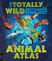 Cover-Bild zu Green, Dr Jen: The Totally Wild Fact-Packed, Fold-Out Animal Atlas