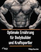 Cover-Bild zu Optimale Ernährung für Bodybuilder und Kraftsportler von Rauscher, Philipp