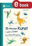 Cover-Bild zu Scheller, Anne: 15-Minuten-Kunst 1. und 2. Klasse (eBook)