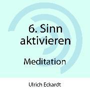 Cover-Bild zu 6. Sinn aktivieren - Meditation (Audio Download) von Eckardt, Ulrich