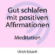 Cover-Bild zu Gut schlafen mit positiven Affirmationen - Meditation (Audio Download) von Eckardt, Ulrich