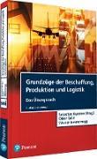Cover-Bild zu Grundzüge der Beschaffung, Produktion und Logistik - Übungsbuch (eBook) von Kummer, Sebastian