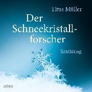 Cover-Bild zu Müller, Titus: Der Schneekristallforscher (Audio Download)