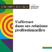 Cover-Bild zu S'affirmer dans ses relations professionnelles (Audio Download) von Bocquet, Institut François