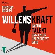 Cover-Bild zu Willenskraft - Warum Talent gnadenlos überschätzt wird (Ungekürzt) (Audio Download) von Bischoff, Christian