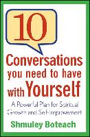 Cover-Bild zu 10 Conversations You Need to Have with Yourself: A Powerful Plan for Spiritual Growth and Self-Improvement von Boteach, Shmuley