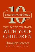 Cover-Bild zu 10 Conversations You Need to Have with Your Children von Boteach, Shmuley