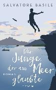 Cover-Bild zu Basile, Salvatore: Der Junge, der ans Meer glaubte (eBook)