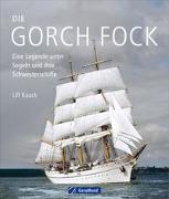 Cover-Bild zu Kaack, Ulf: Die Gorch Fock und ihre Schwesterschiffe