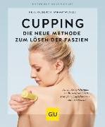 Cover-Bild zu Cupping - Die neue Methode zum Lösen der Faszien von Oellerich, Heike
