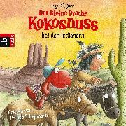 Cover-Bild zu Der kleine Drache Kokosnuss bei den Indianern (Audio Download) von Siegner, Ingo