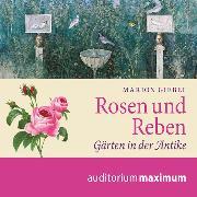 Cover-Bild zu Rosen und Reben - Gärten in der Antike (Ungekürzt) (Audio Download) von Giebel, Marion
