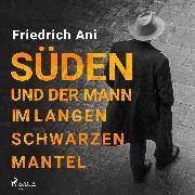 Cover-Bild zu Ani, Friedrich: Süden und der Mann im langen schwarzen Mantel (Audio Download)