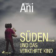 Cover-Bild zu Ani, Friedrich: Süden und das verkehrte Kind (Ungekürzt) (Audio Download)