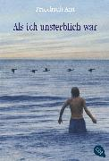 Cover-Bild zu Ani, Friedrich: Als ich unsterblich war (eBook)