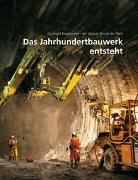 Cover-Bild zu Das Jahrhundertbauwerk entsteht von Alptransit Gotthard AG (Hrsg.)