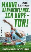 """Cover-Bild zu Breuckmann, Manni: """"Manni Bananenflanke, ich Kopf - Tor!"""""""
