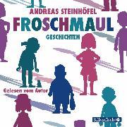 Cover-Bild zu Steinhöfel, Andreas: Froschmaul-Geschichten (Audio Download)